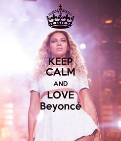 Poster: KEEP CALM AND LOVE Beyoncé