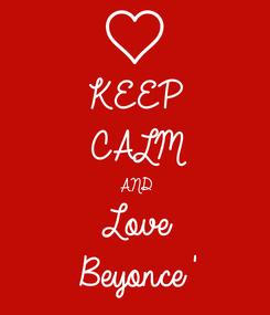 Poster: KEEP CALM AND Love Beyonce'