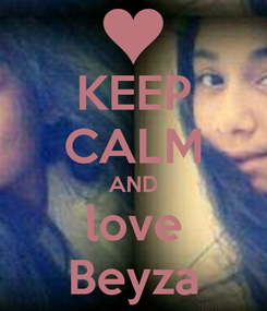 Poster: KEEP CALM AND love Beyza