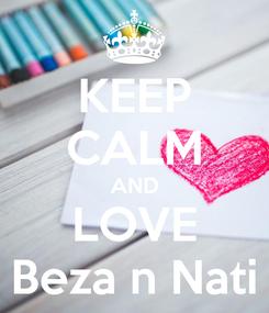 Poster: KEEP CALM AND LOVE Beza n Nati