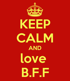 Poster: KEEP CALM AND love  B.F.F