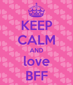 Poster: KEEP CALM AND love BFF