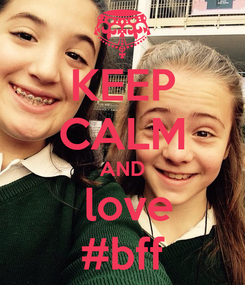 Poster: KEEP CALM AND  love #bff