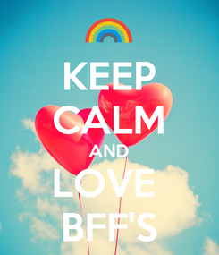 Poster: KEEP CALM AND LOVE  BFF'S