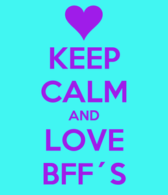 Poster: KEEP CALM AND LOVE BFF´S