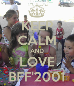 Poster: KEEP CALM AND LOVE BFF'2001