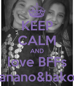 Poster: KEEP CALM AND love BFFs anano&bako