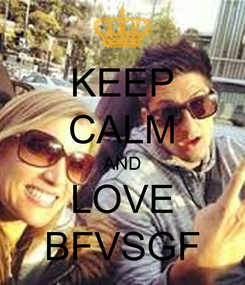 Poster: KEEP CALM AND LOVE BFVSGF