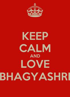 Poster: KEEP CALM AND LOVE BHAGYASHRI