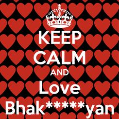 Poster: KEEP CALM AND Love Bhak*****yan