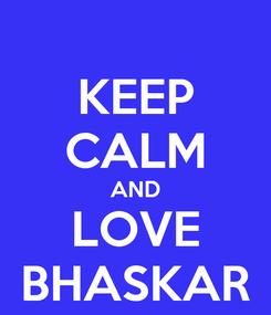 Poster: KEEP CALM AND LOVE BHASKAR
