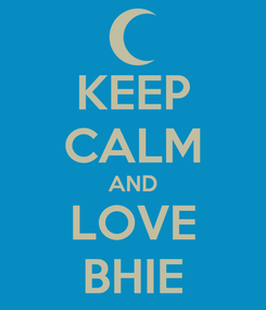 Poster: KEEP CALM AND LOVE BHIE