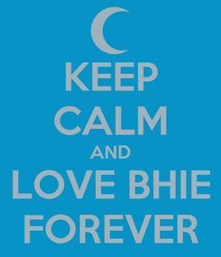 Poster: KEEP CALM AND LOVE BHIE FOREVER