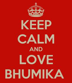 Poster: KEEP CALM AND LOVE BHUMIKA