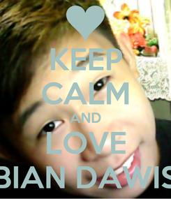 Poster: KEEP CALM AND LOVE BIAN DAWIS