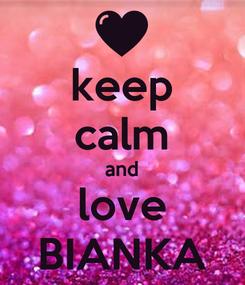 Poster: keep calm and love BIANKA
