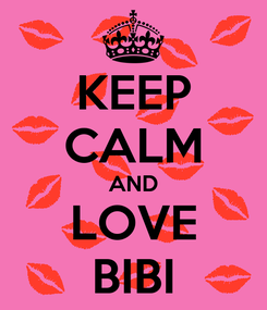 Poster: KEEP CALM AND LOVE BIBI