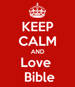Poster: KEEP CALM AND Love   Bible
