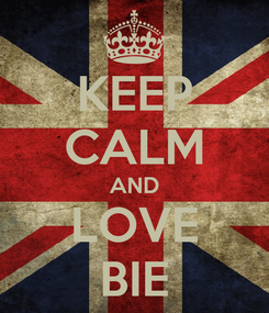 Poster: KEEP CALM AND LOVE BIE
