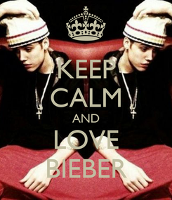 Poster: KEEP CALM AND LOVE BIEBER