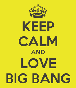 Poster: KEEP CALM AND LOVE BIG BANG
