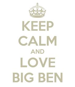 Poster: KEEP CALM AND LOVE BIG BEN