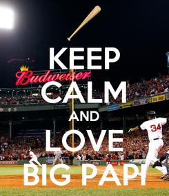 Poster: KEEP CALM AND LOVE BIG PAPI