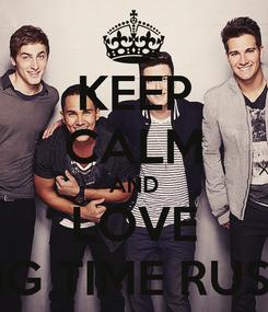 Poster: KEEP CALM AND LOVE BIG TIME RUSH