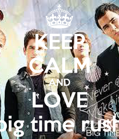 Poster: KEEP CALM AND LOVE big time rush