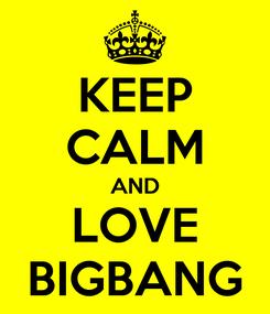 Poster: KEEP CALM AND LOVE BIGBANG