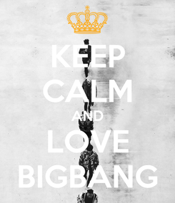 Poster: KEEP CALM AND LOVE BIGBANG