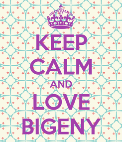 Poster: KEEP CALM AND LOVE BIGENY