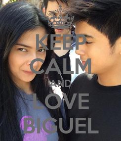 Poster: KEEP CALM AND LOVE BIGUEL
