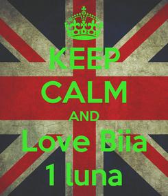 Poster: KEEP CALM AND Love Biia 1 luna