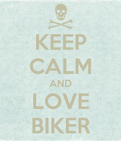 Poster: KEEP CALM AND LOVE BIKER