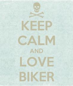 Poster: KEEP CALM AND LOVE BIKER