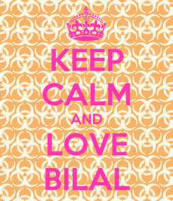 Poster: KEEP CALM AND LOVE BILAL