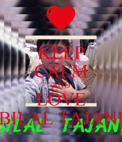 Poster: KEEP CALM AND LOVE BILAL TAJANI