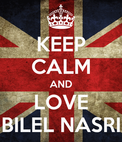 Poster: KEEP CALM AND LOVE BILEL NASRI