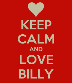 Poster: KEEP CALM AND LOVE BILLY