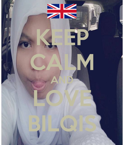 Poster: KEEP CALM AND LOVE BILQIS