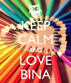 Poster: KEEP CALM AND LOVE BINA