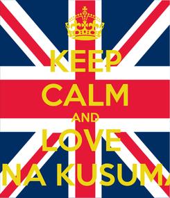Poster: KEEP CALM AND LOVE  BINA KUSUMA