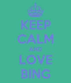Poster: KEEP CALM AND LOVE BING
