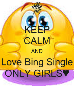 Poster: KEEP CALM AND Love Bing Single ONLY GIRLS♥