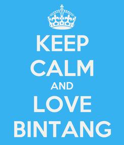 Poster: KEEP CALM AND LOVE BINTANG