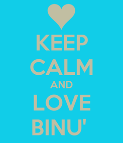 Poster: KEEP CALM AND LOVE BINU'