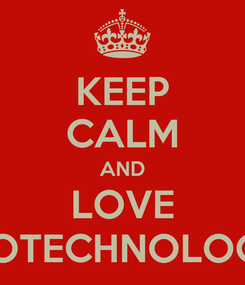 Poster: KEEP CALM AND LOVE BIOTECHNOLOGY