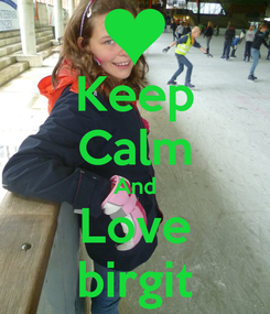 Poster: Keep Calm And Love birgit