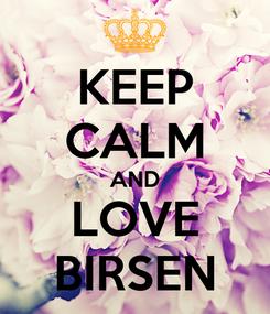 Poster: KEEP CALM AND LOVE BIRSEN